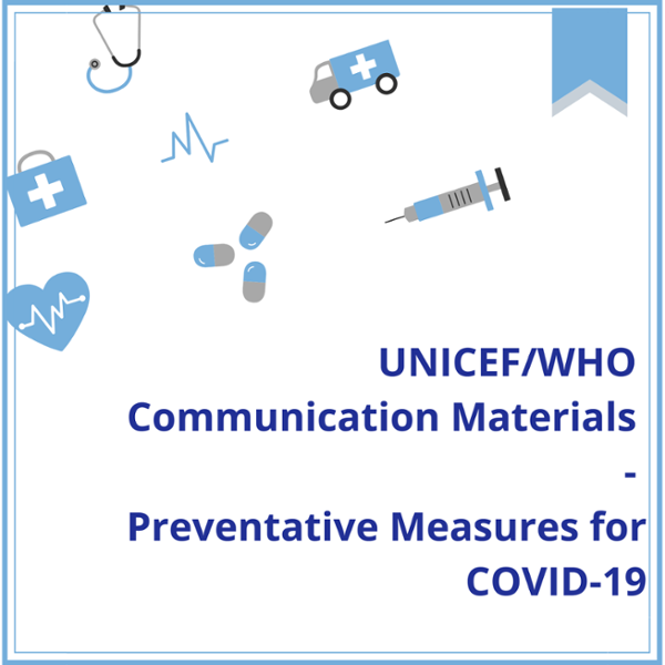Preventive Measures for COVID-19: UNICEF/WHO Communication Materials